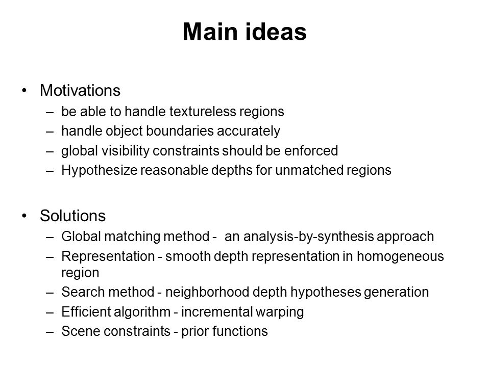 Main ideas Motivations Solutions be able to handle textureless regions