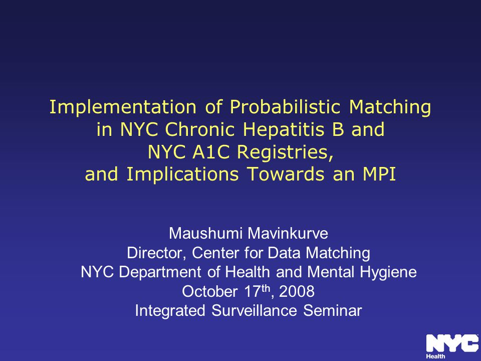 Implementation of Probabilistic Matching in NYC Chronic Hepatitis B and NYC A1C Registries, and Implications Towards an MPI