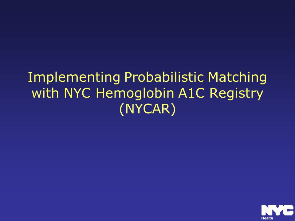 Implementing Probabilistic Matching with NYC Hemoglobin A1C Registry (NYCAR)
