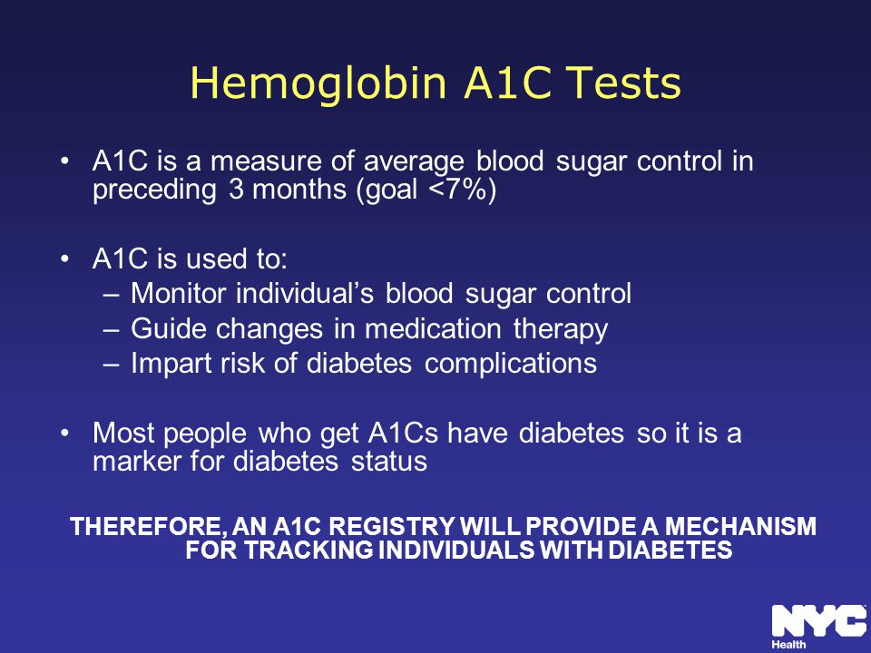 Hemoglobin A1C Tests A1C is a measure of average blood sugar control in preceding 3 months (goal <7%)