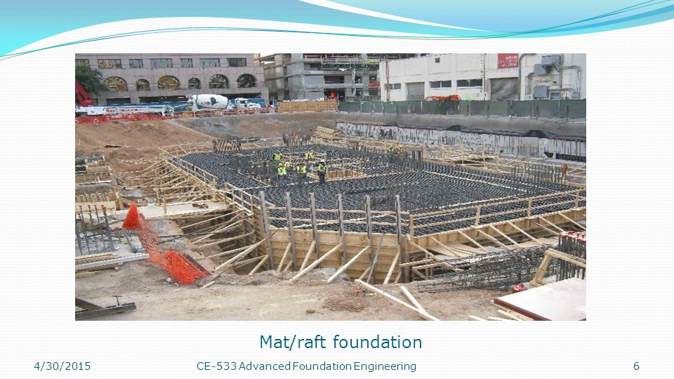 Mat/raft foundation 4/13/2017 CE-533 Advanced Foundation Engineering
