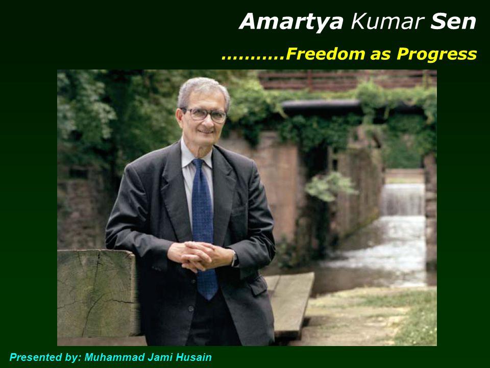 Amartya Kumar Sen ….…….Freedom as Progress