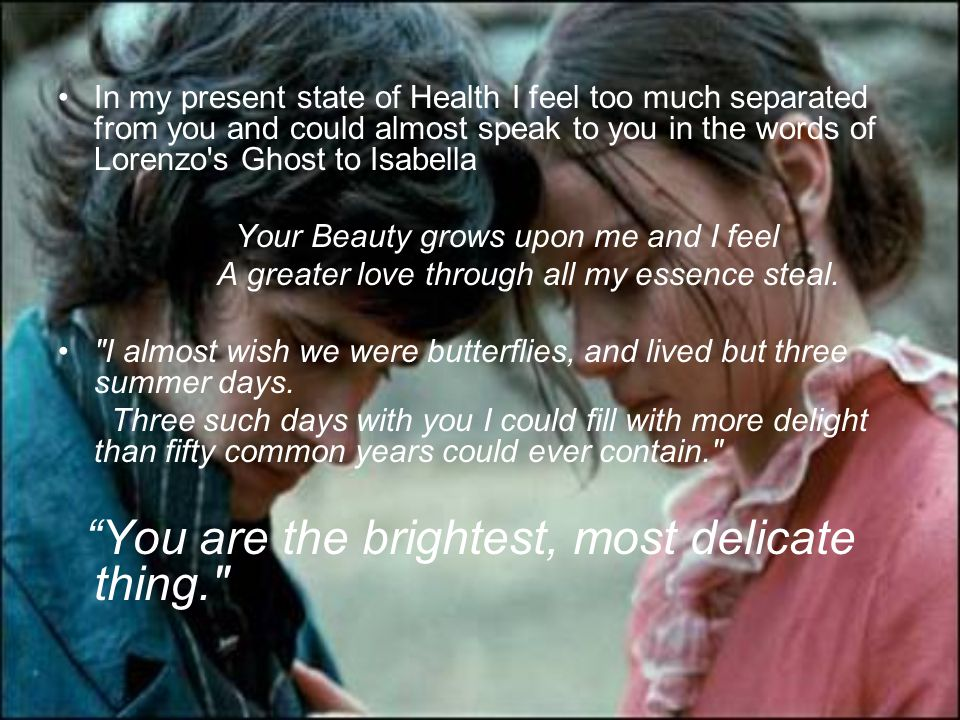 You are the brightest, most delicate thing.