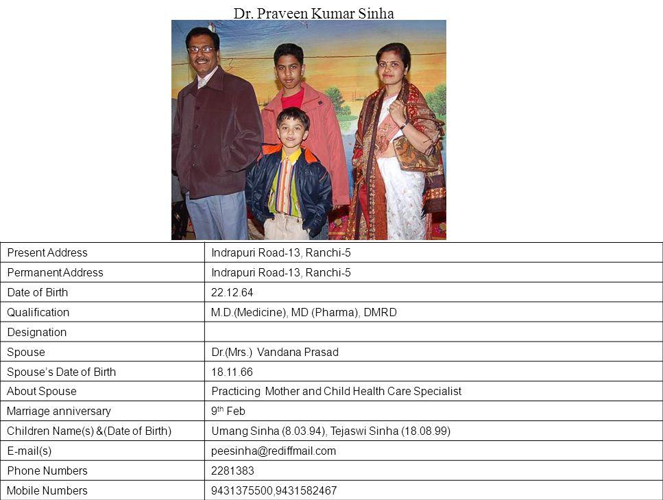 Dr. Praveen Kumar Sinha Present Address Indrapuri Road-13, Ranchi-5