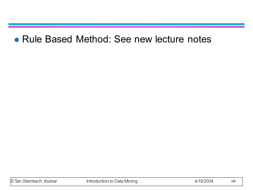 Rule Based Method: See new lecture notes
