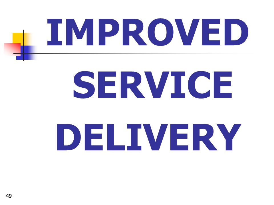 IMPROVED SERVICE DELIVERY