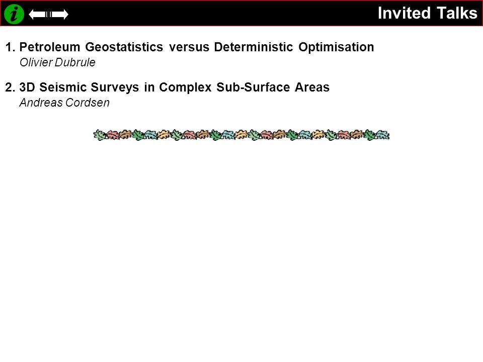 Invited Talks 1. Petroleum Geostatistics versus Deterministic Optimisation. Olivier Dubrule. 2. 3D Seismic Surveys in Complex Sub-Surface Areas.
