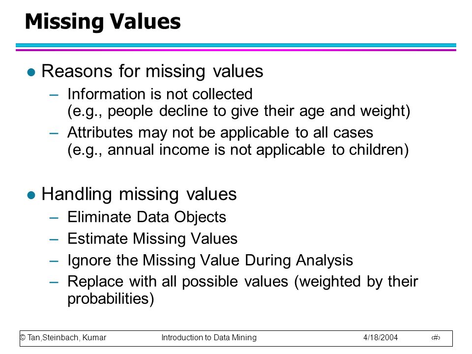 Missing Values Reasons for missing values Handling missing values