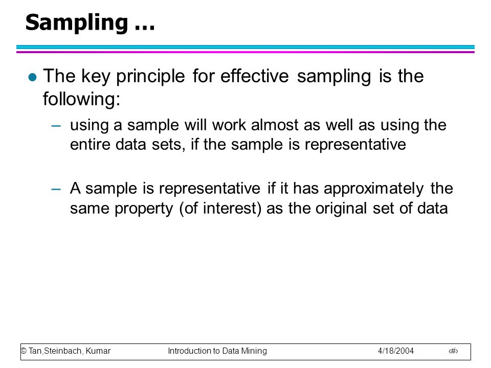 Sampling … The key principle for effective sampling is the following: