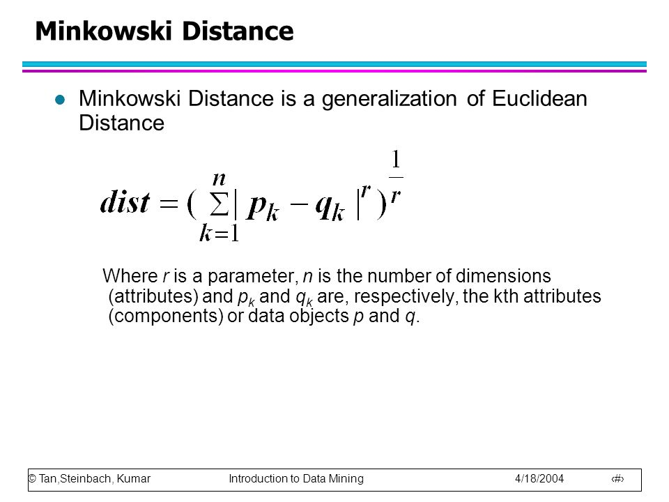 Minkowski Distance Minkowski Distance is a generalization of Euclidean Distance.