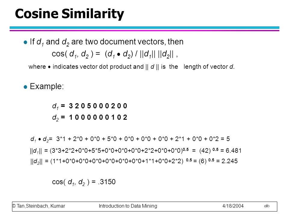 Cosine Similarity If d1 and d2 are two document vectors, then