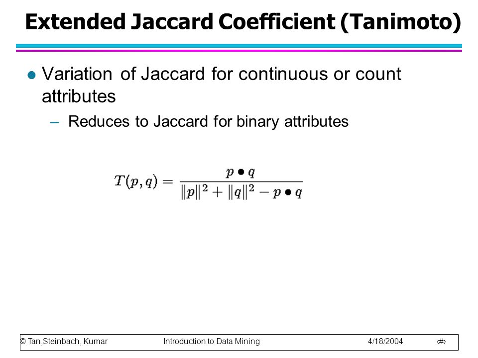 Extended Jaccard Coefficient (Tanimoto)