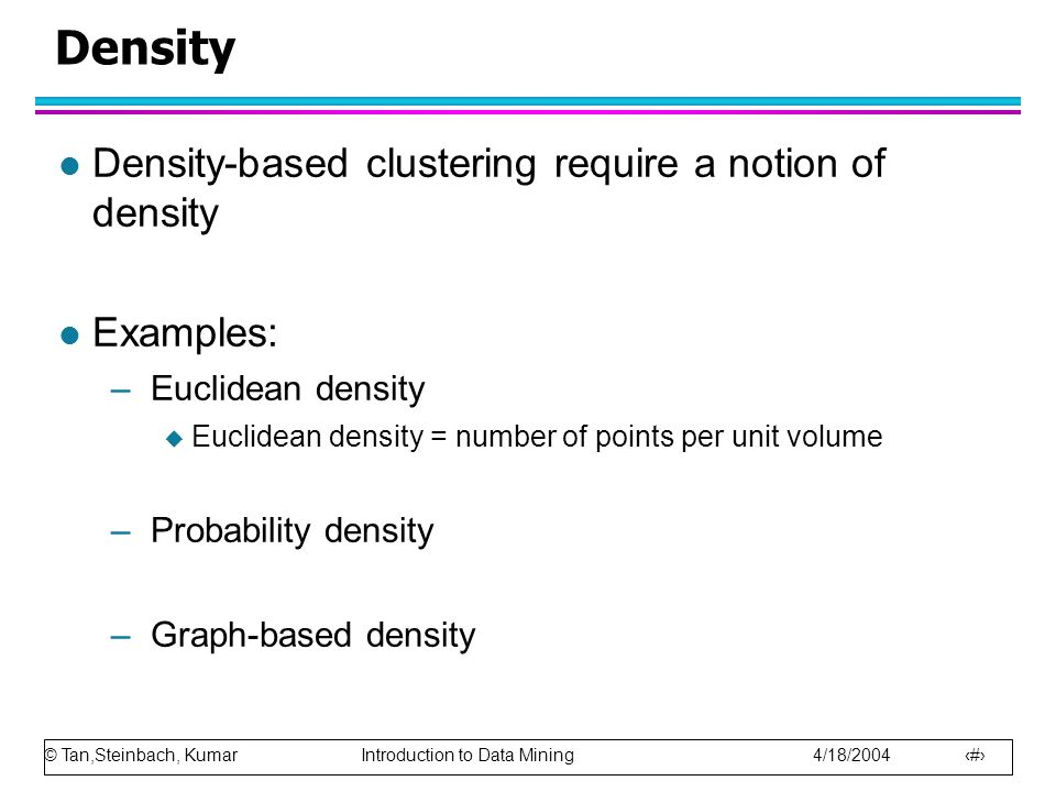 Density Density-based clustering require a notion of density Examples: