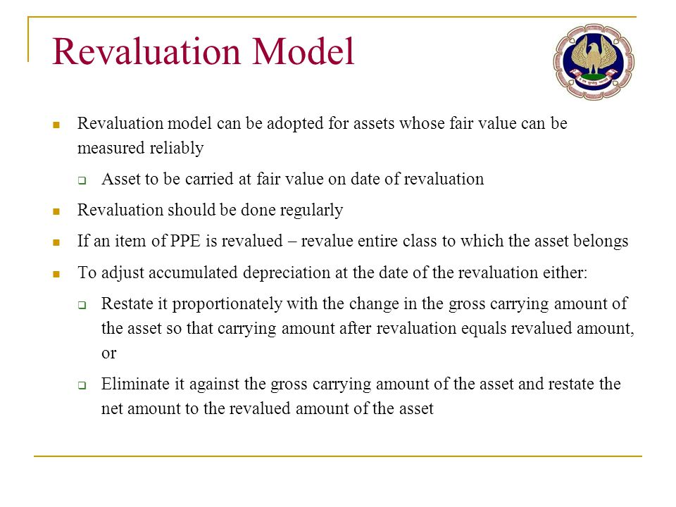 Revaluation Model Revaluation model can be adopted for assets whose fair value can be measured reliably.