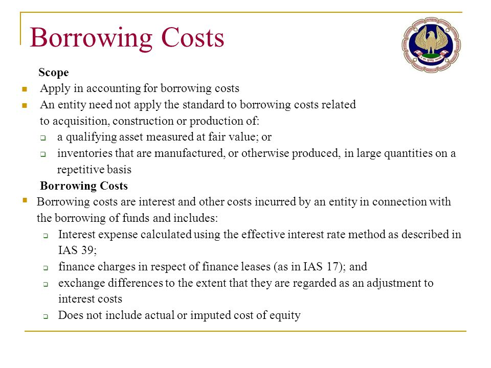Borrowing Costs Scope Apply in accounting for borrowing costs