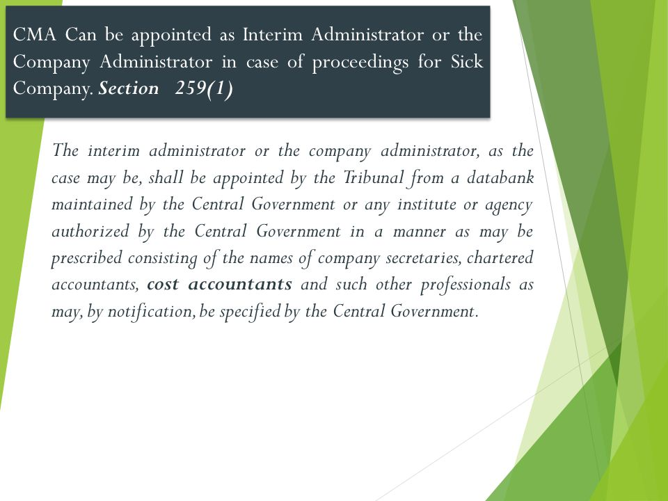 CMA Can be appointed as Interim Administrator or the Company Administrator in case of proceedings for Sick Company. Section 259(1)