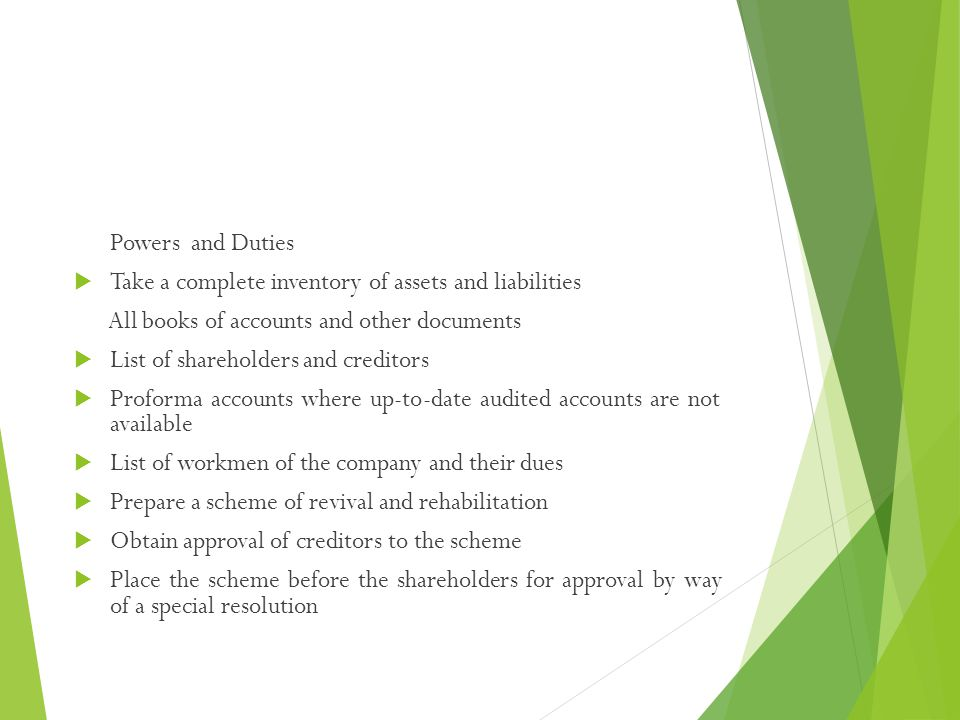 Powers and Duties Take a complete inventory of assets and liabilities. All books of accounts and other documents.