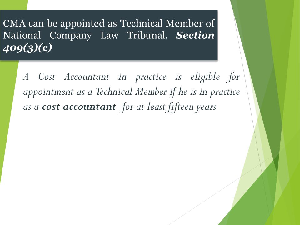 CMA can be appointed as Technical Member of National Company Law Tribunal. Section 409(3)(c)