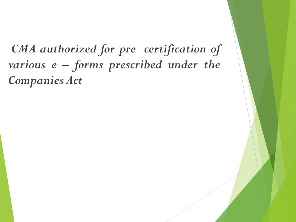 CMA authorized for pre certification of various e – forms prescribed under the Companies Act