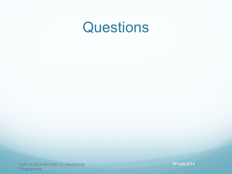 Questions 9th July 2014 Sathya Sai International Leadership Programme