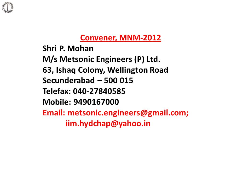 Convener, MNM-2012 Shri P. Mohan. M/s Metsonic Engineers (P) Ltd. 63, Ishaq Colony, Wellington Road.