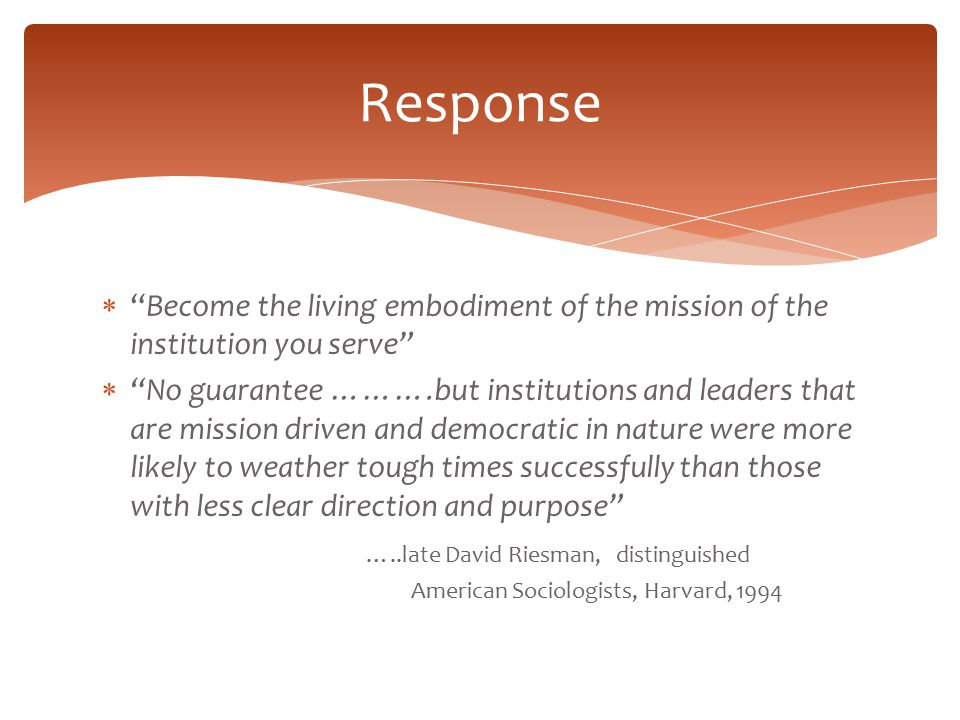Response Become the living embodiment of the mission of the institution you serve