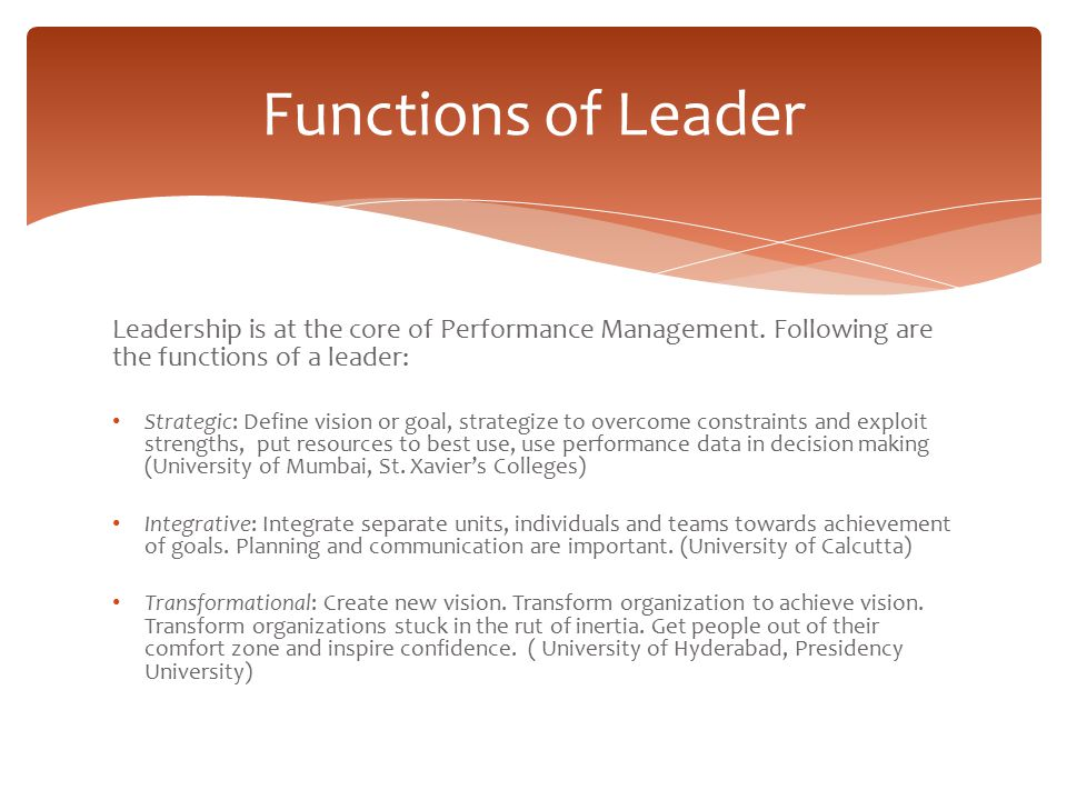 Functions of Leader Leadership is at the core of Performance Management. Following are the functions of a leader: