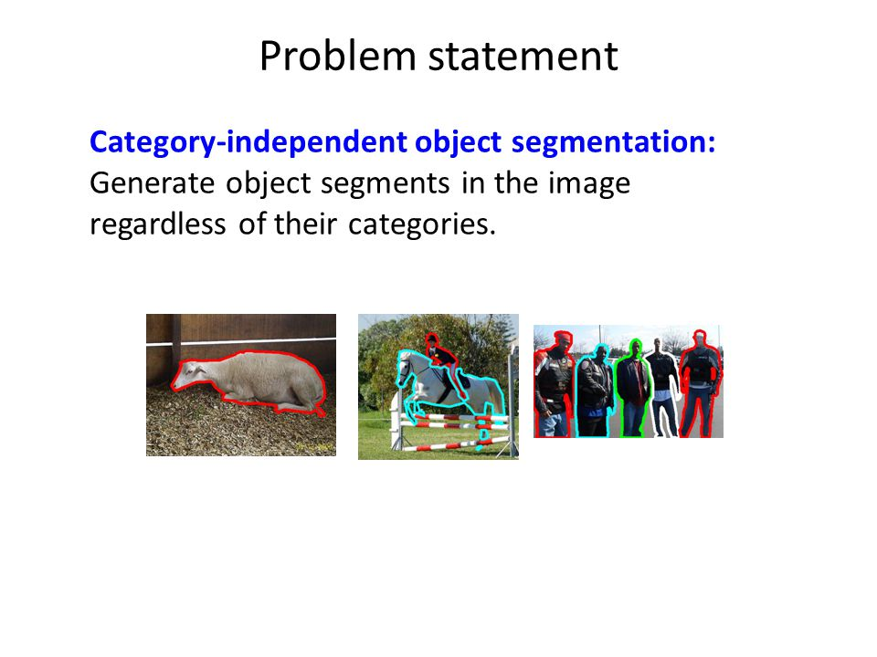 Problem statement Category-independent object segmentation: