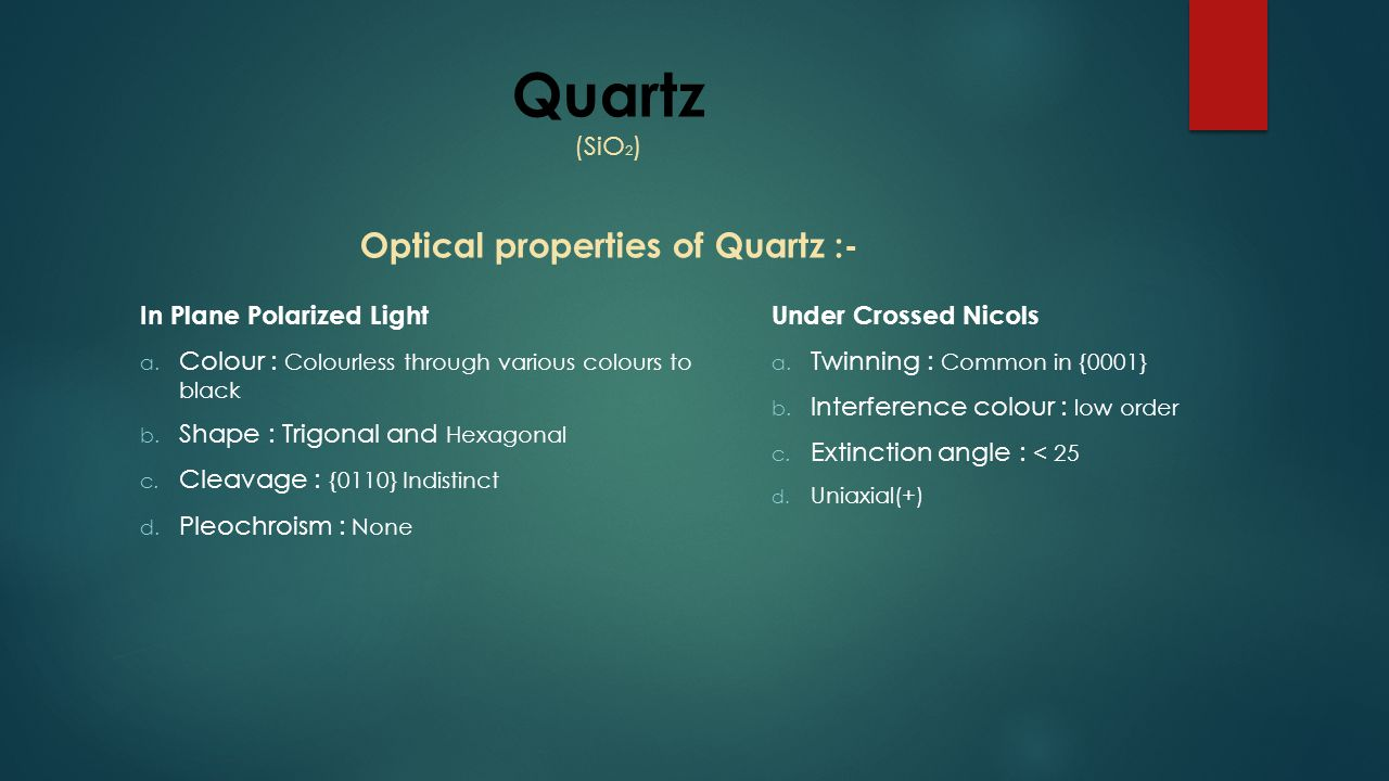 Quartz (SiO2) Optical properties of Quartz :-