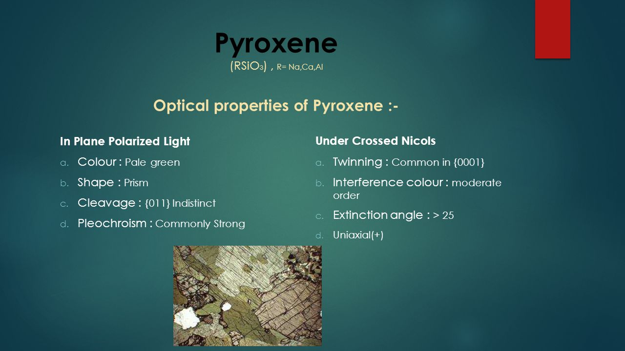 Pyroxene (RSiO3) , R= Na,Ca,Al Optical properties of Pyroxene :-