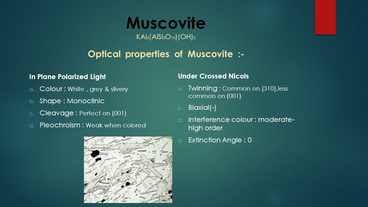 Muscovite KAl2(AlSi3O10)(OH)2 Optical properties of Muscovite :-