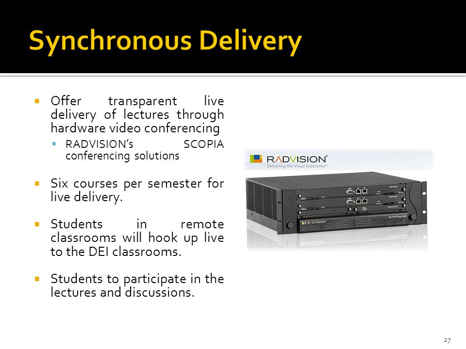 Synchronous Delivery Offer transparent live delivery of lectures through hardware video conferencing.