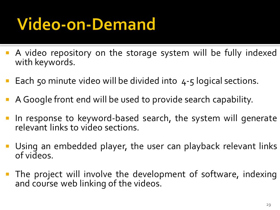 Video-on-Demand A video repository on the storage system will be fully indexed with keywords.