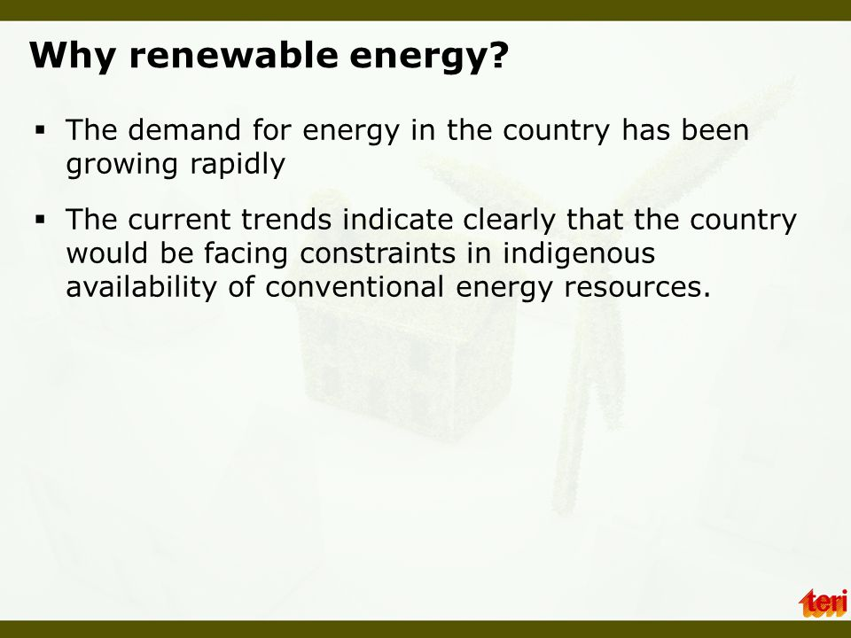Why renewable energy The demand for energy in the country has been growing rapidly.