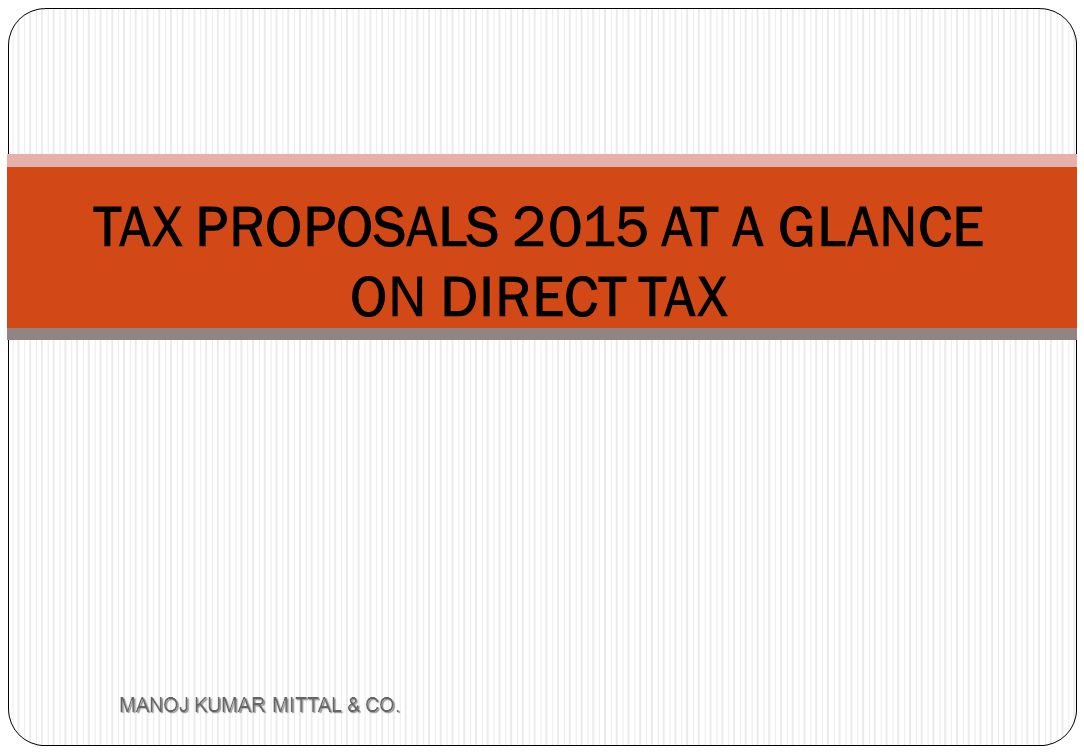 TAX PROPOSALS 2015 AT A GLANCE ON DIRECT TAX