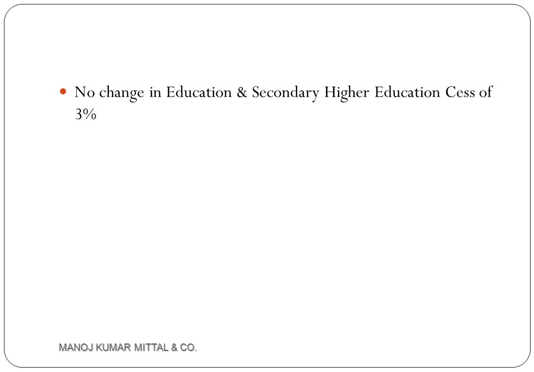 No change in Education & Secondary Higher Education Cess of 3%