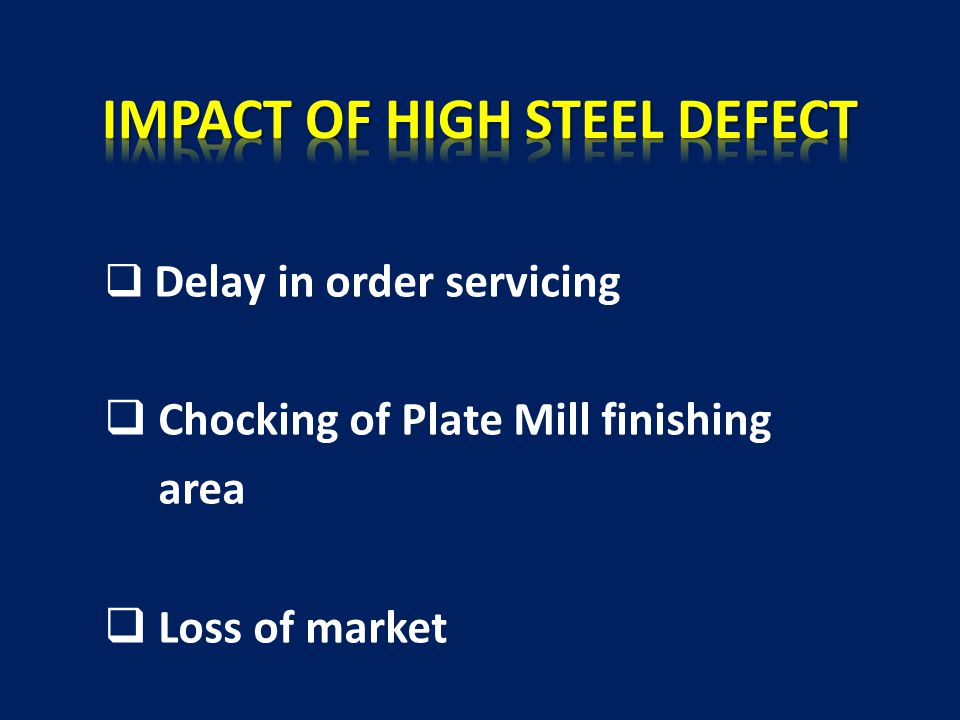 IMPACT OF HIGH STEEL DEFECT