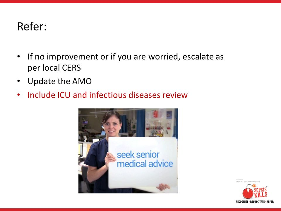 Refer: If no improvement or if you are worried, escalate as per local CERS. Update the AMO.