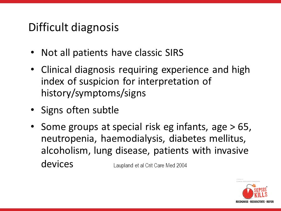 Difficult diagnosis Not all patients have classic SIRS