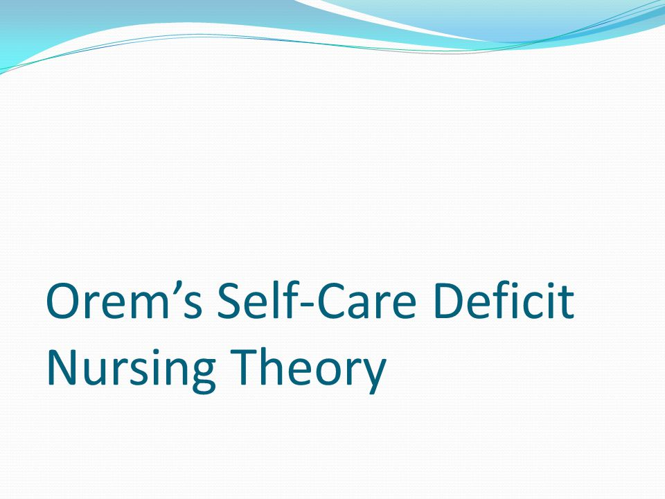 theory self care deficit nursing Self-care science, nursing theory,  as expressed in the self-care defi cit nursing theory developed and promulgated by dorothea orem and others, provides the .