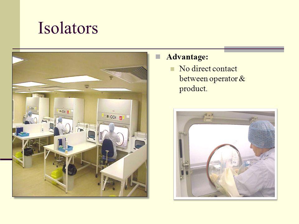Isolators Advantage: No direct contact between operator & product.