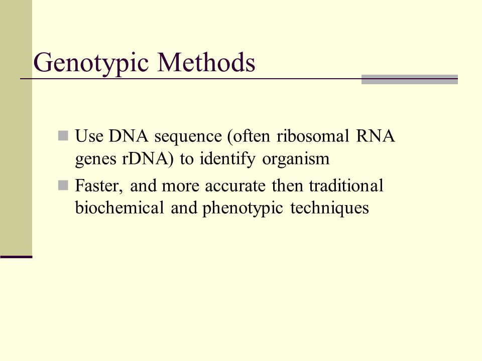 Genotypic Methods Use DNA sequence (often ribosomal RNA genes rDNA) to identify organism.