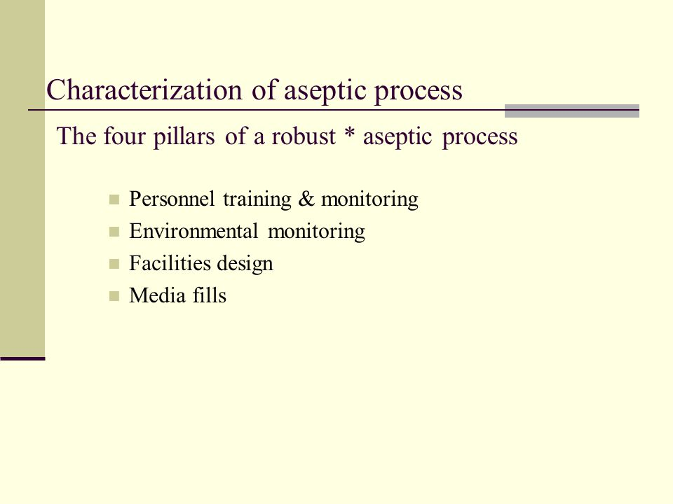 Characterization of aseptic process The four pillars of a robust