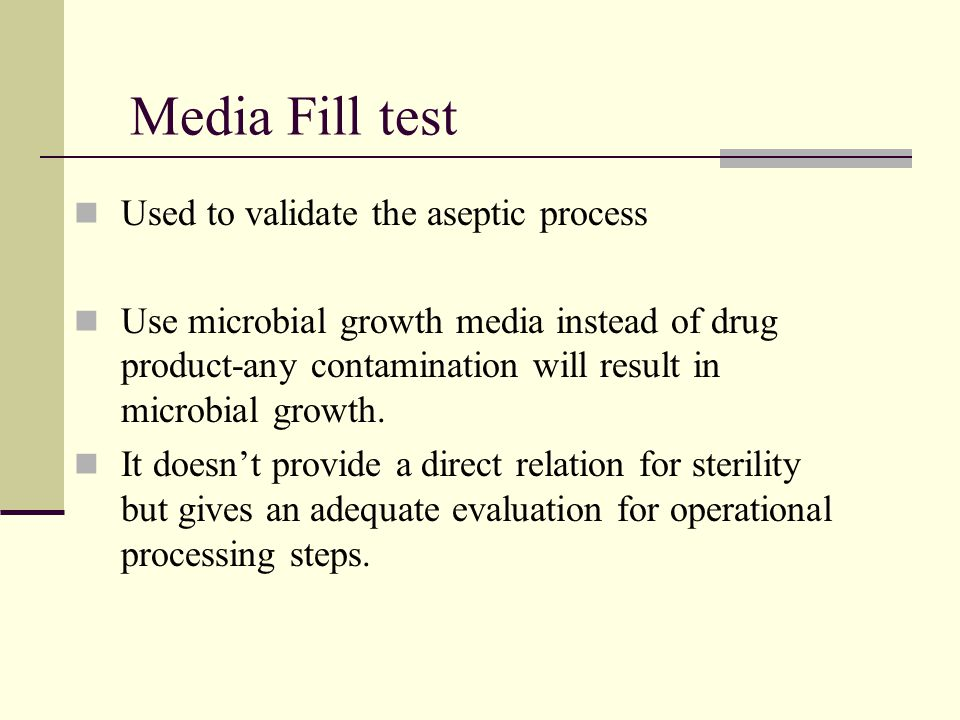 Media Fill test Used to validate the aseptic process