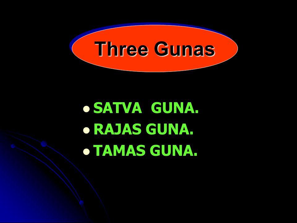 Three Gunas SATVA GUNA. RAJAS GUNA. TAMAS GUNA.