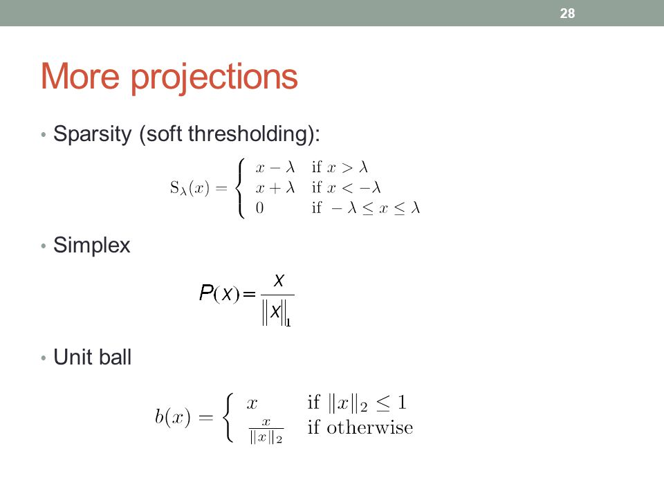 More projections Sparsity (soft thresholding): Simplex Unit ball