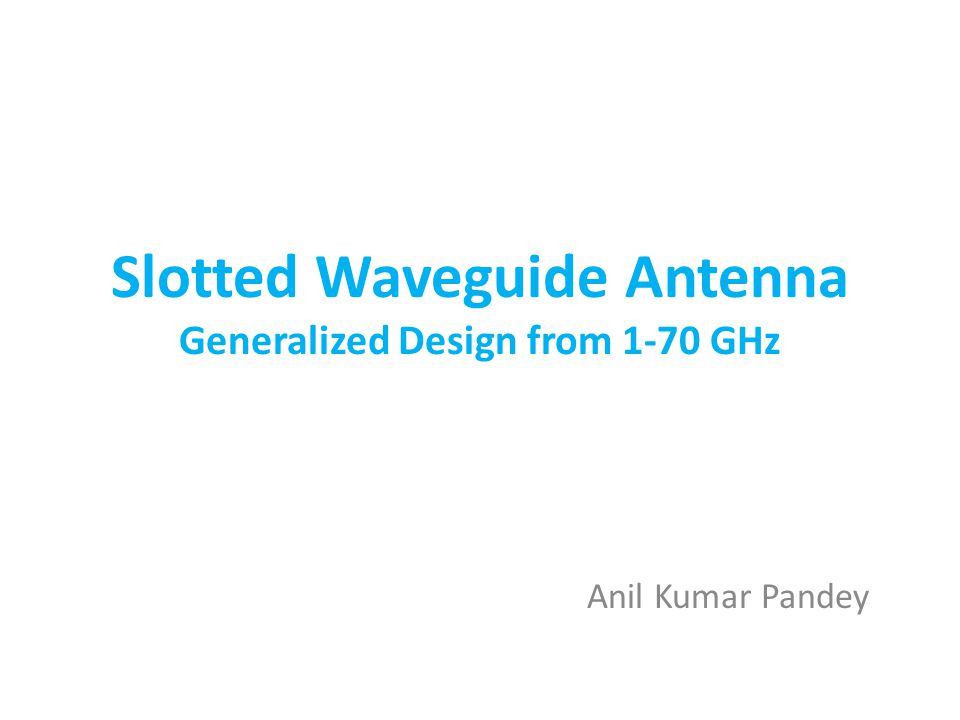 Slotted Waveguide Antenna Generalized Design from 1-70 GHz