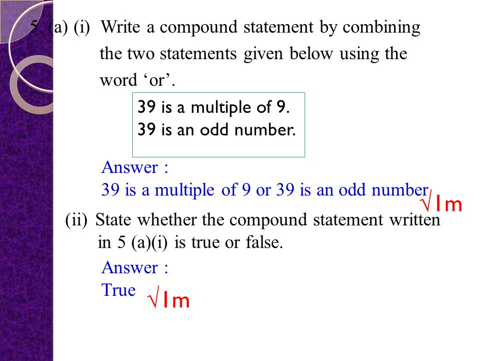 5. (a) (i) Write a compound statement by combining the two statements given below using the word 'or'.