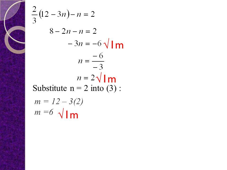 √1m √1m Substitute n = 2 into (3) : m = 12 – 3(2) m =6 √1m