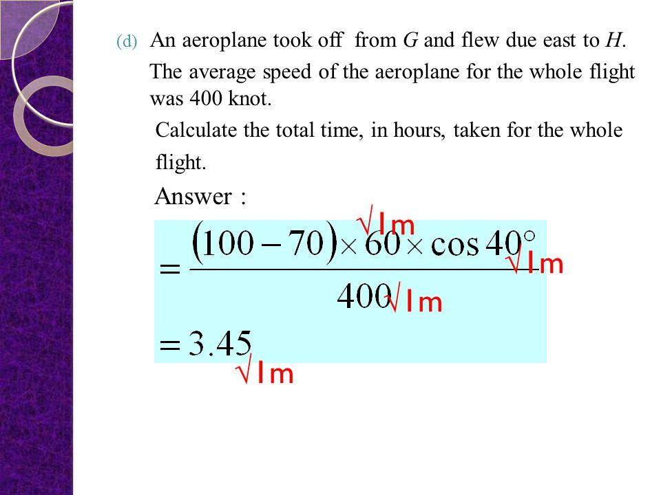 An aeroplane took off from G and flew due east to H.